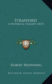 Strafford: A Historical Tragedy (1837) by Robert Browning
