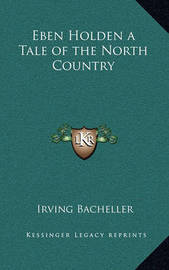 Eben Holden a Tale of the North Country by Irving Bacheller