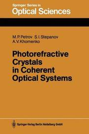 Photorefractive Crystals in Coherent Optical Systems by Mikhail Pavlovich Petrov