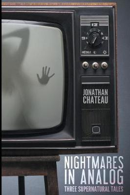Nightmares in Analog by Jonathan Chateau