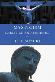 Mysticism: Christian and Buddhist by Daisetz Teitaro Suzuki