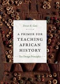 A Primer for Teaching African History by Trevor R. Getz image