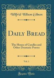 Daily Bread, Vol. 1 by Wilfrid Wilson Gibson image