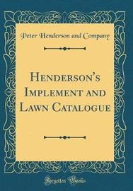 Henderson's Implement and Lawn Catalogue (Classic Reprint) by Peter Henderson and Company