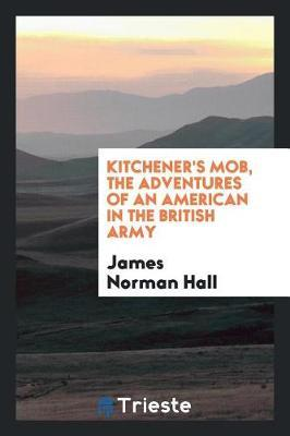 Kitchener's Mob, the Adventures of an American in the British Army by James Norman Hall image