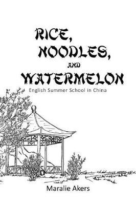 Rice, Noodles, and Watermelon by Maralie Akers