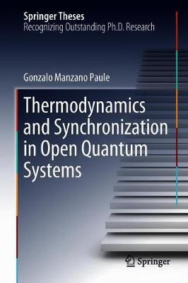 Thermodynamics and Synchronization in Open Quantum Systems by Gonzalo Manzano Paule