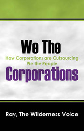 We the Corporations: How Corporations Are Outsourcing We the People by Ray The Wilderness Voice image