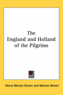 The England and Holland of the Pilgrims by Henry Martyn Dexter image