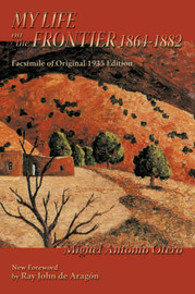 My Life on the Frontier, 1864-1882 by Miguel Antonio Otero image