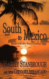 South to Mexico: A Wes Crowley Novel by Harvey Stanbrough image