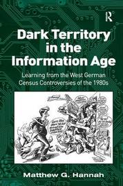 Dark Territory in the Information Age by Matthew G. Hannah