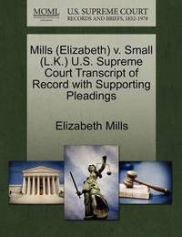 Mills (Elizabeth) V. Small (L.K.) U.S. Supreme Court Transcript of Record with Supporting Pleadings by Elizabeth Mills