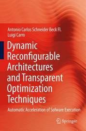 Dynamic Reconfigurable Architectures and Transparent Optimization Techniques by Antonio Carlos Schneider Beck Fl