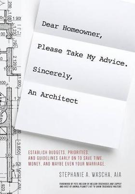 Dear Homeowner, Please Take My Advice. Sincerely, an Architect by Stephanie Wascha
