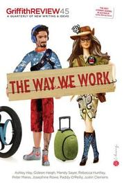 Griffith Review 45: The Way We Work by Julianne Schultz