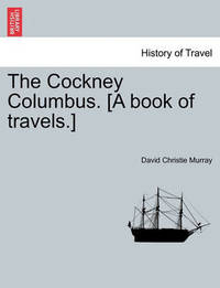 The Cockney Columbus. [A Book of Travels.] by David Christie Murray