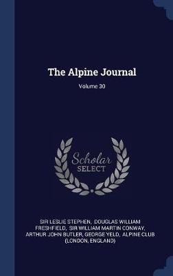 The Alpine Journal; Volume 30 by Sir Leslie Stephen image