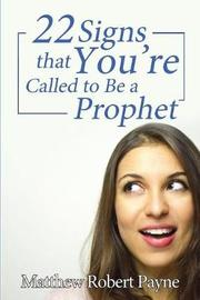 Twenty-Two Signs That You're Called to Be a Prophet by Matthew Robert Payne image