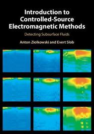 Introduction to Controlled-Source Electromagnetic Methods by Anton Ziolkowski