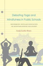 Debating Yoga and Mindfulness in Public Schools by Candy Gunther Brown