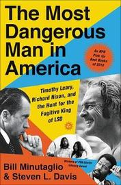The Most Dangerous Man in America by Bill Minutaglio