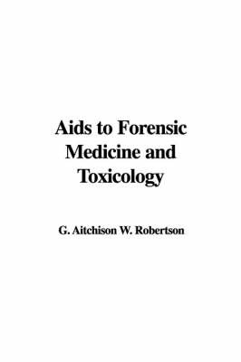 AIDS to Forensic Medicine and Toxicology by G. Aitchison W. Robertson image