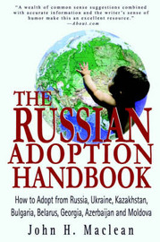 The Russian Adoption Handbook: How to Adopt from Russia, Ukraine, Kazakhstan, Bulgaria, Belarus, Georgia, Azerbaijan and Moldova by John H. Maclean image