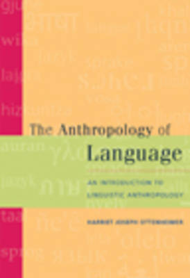 The Anthropology of Language: An Introduction to Linguistic Anthropology by Harriet J. Ottenheimer