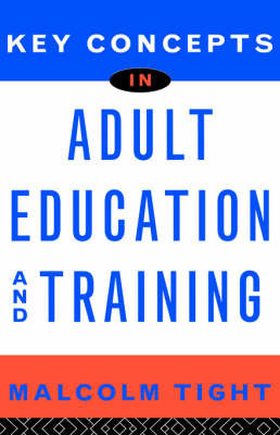 Key Concepts in Adult Education and Training by Malcolm Tight
