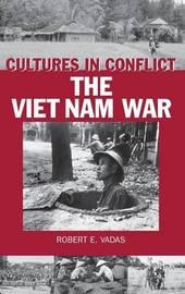 Cultures in Conflict--The Viet Nam War by Robert E. Vadas
