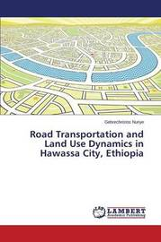 Road Transportation and Land Use Dynamics in Hawassa City, Ethiopia by Nuriye Gebrechristos