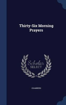 Thirty-Six Morning Prayers by . Chambers image