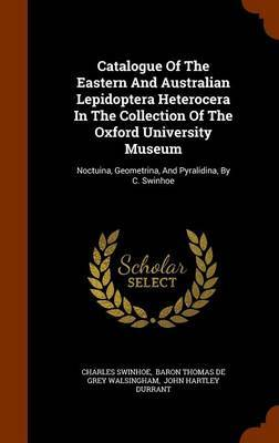 Catalogue of the Eastern and Australian Lepidoptera Heterocera in the Collection of the Oxford University Museum by Charles Swinhoe