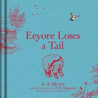 Winnie-the-Pooh: Eeyore Loses a Tail by A.A. Milne