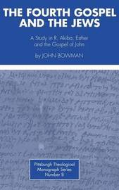 The Fourth Gospel and the Jews by John Bowman