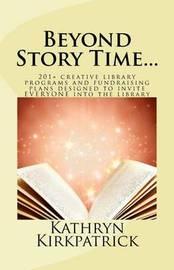 Beyond Story Time... by Kathryn Kirkpatrick