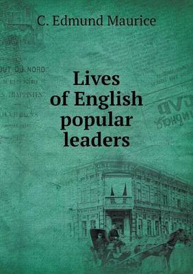 Lives of English Popular Leaders by C. Edmund Maurice