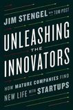 Unleashing The Innovators by Jim Stengel