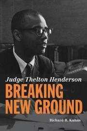 Judge Thelton Henderson, Breaking New Ground by Richard B Kuhns image
