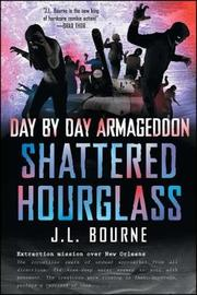 Day by Day Armageddon: Shattered Hourglass by J.L. Bourne