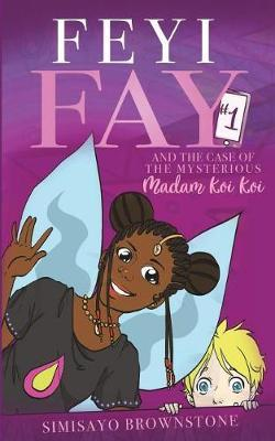 Feyi Fay and the Case of the Mysterious Madam Koi Koi by Simisayo Brownstone image