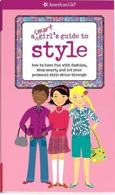 A Smart Girl's Guide to Style: How to Have Fun with Fashion, Shop Smart, and Let Your Personal Style Shine Through by Sharon Miller Cindrich