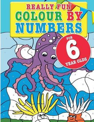 Really Fun Colour By Numbers For 6 Year Olds by Mickey MacIntyre