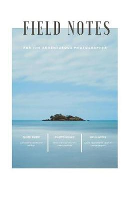 Field Notes for the Adventurous Photographer by Creative Captures Press
