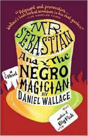 Mr.Sebastian And The Negro Magician by Daniel Wallace