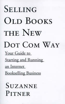 Selling Old Books the New Dot Com Way: Your Guide to Starting and Running an Internet Bookselling Business by Suzanne F. Pitner