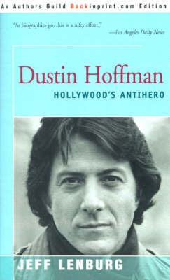 Dustin Hoffman: Hollywood's Antihero by Jeff Lenburg