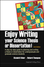 Enjoy Writing Your Science Thesis Or Dissertation! : A Step-by-step Guide To Planning And Writing A Thesis Or Dissertation For Undergraduate And Graduate Science Students (2nd Edition) by Richard C. Thompson