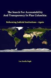 The Search for Accountability and Transparency in Plan Colombia: Reforming Judicial Institutions-Again by Luz Estella Nagle